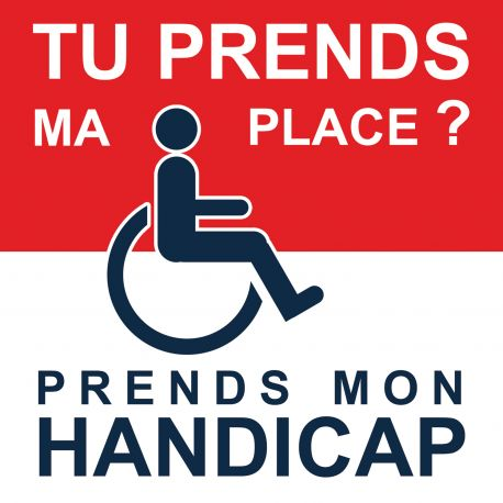 Stickers dissuasifs, Si tu prends ma place, prends mon handicap.