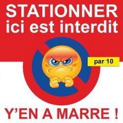 """Autocollant """"Stationner ici est interdit, Y'en a marre ! """". Vendus par 10"""